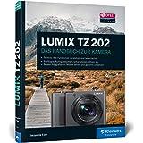 LUMIX TZ202: Das Handbuch zur Kamera: 100% Praxiswissen und Expertentipps zu Ihrer Kamera