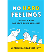 No Hard Feelings: Emotions at Work and How They Help Us Succeed (English Edition)