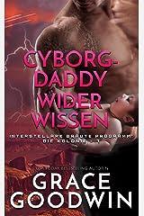 Cyborg-Daddy wider Wissen (Interstellare Bräute® Programm: Die Kolonie 7) Kindle Ausgabe