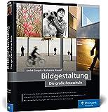 Bildgestaltung: von Bildanalyse zum goldenen Schnitt – in Fotografie und Kunst