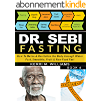 DR SEBI FASTING: How to Detox & Revitalize the Body through Water Fast, Smoothie, Fruit & Raw Food Fast | With Meal…