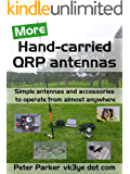 More Hand-carried QRP antennas: Simple antennas and accessories to operate from almost anywhere (English Edition)
