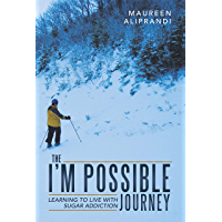 The I'm Possible Journey: Learning to Live with Sugar Addiction (English Edition)