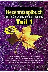 Hexe Maria - Hexenrezeptbuch Teil 1 - Salben, Öle, Cremes, Tinkturen, Shampoos: Für Kräuterhexen, Selbstversorger, Selbermacher, Allergiker, Sparfüchse und Gesundheitsbewusste Kindle Ausgabe