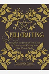 Spellcrafting: Strengthen the Power of Your Craft by Creating and Casting Your Own Unique Spells Gebundene Ausgabe