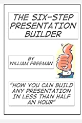 The Six Step Presentation Builder: build your presentation in 30 minutes or less' Kindle Edition