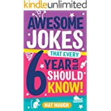 Awesome Jokes That Every 6 Year Old Should Know!: Bucketloads of rib ticklers, tongue twisters and side splitters (Awesome Jo