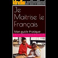 Je Maitrise le Français: Mon guide Pratique (French Edition)