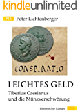 Leichtes Geld: Tiberius Caesianus und die Münzverschwörung (Tiberius-Caesianus-Reihe 1)