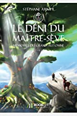 1 - LE DÉNI DU MAÎTRE-SÈVE: Mémoires du Grand Automne Format Kindle