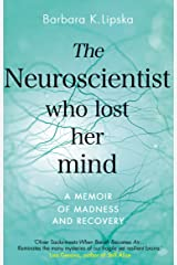 The Neuroscientist Who Lost Her Mind: A Memoir of Madness and Recovery Kindle Edition