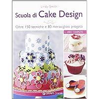 Scuola di cake design  Oltre 150 tecniche e 80 meravigliosi progetti