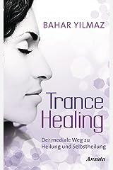 Trance Healing: Der mediale Weg zu Heilung und Selbstheilung Kindle Ausgabe