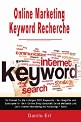Online Marketing Keyword Recherche So findest Du die richtigen SEO Keywords Suchbegriffe und Synonyme für Dein Online Shop Geschäft Deine Webseite und Dein Internet Marketing mit Anleitung + Tools Kindle Ausgabe