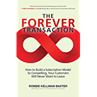 The Forever Transaction: How to Build a Subscription Model So Compelling, Your Customers Will Never Want to Leave…