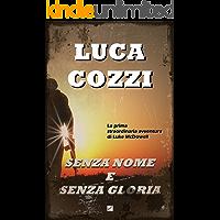 SENZA NOME E SENZA GLORIA (Thriller): Un romanzo coinvolgente, un'avventura ricca di passioni, intrighi ed emozioni…