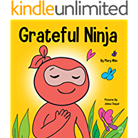Grateful Ninja: A Children's Book About Cultivating an Attitude of Gratitude and Good Manners (Ninja Life Hacks 19)