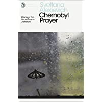 Modern Classics: Chernobyl Prayer: A Chronicle of the Future: Voices from Chernobyl (Penguin Modern Classics)