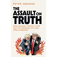 The Assault on Truth: Boris Johnson, Donald Trump and the Emergence of a New Moral Barbarism