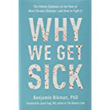 Why We Get Sick: The Hidden Epidemic at the Root of Most Chronic Disease--And How to Fight It