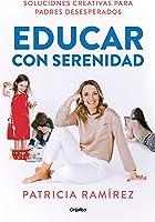 Educar con serenidad: Soluciones creativas para padres desesperados (AUTOAYUDA SUPERACION)