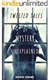 Twisted Tales of Mystery Unexplained