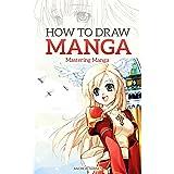 How to Draw Manga: Mastering Manga Drawings (How to Draw Manga Girls, Eyes, Scenes for Beginners) (How to Draw Manga, Masteri