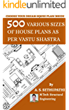 500 Various Sizes of House Plans As Per Vastu Shastra: (Choose Your Dream House Plan Inside)