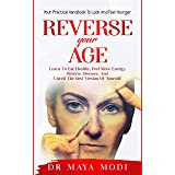 Reverse your Age: Learn to Eat Healthy, Feel More Energy, Reverse Diseases, and Unveil the Best Version of Yourself : Your Pr