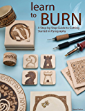 Learn to Burn: A Step-by-step Guide to Getting Started in Pyrography (English Edition)
