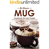 The Ultimate Mug Cookbook for Lazy People: Your Favorite Cookbook with Easy Recipes Made in A Mug