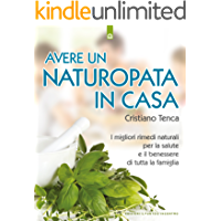 Avere un naturopata in casa: Curarsi da soli per avere una salute perfetta e una vita serena e felice. (Salute e…