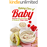 Taking Care of Baby: Homemade Baby Food Cookbook: 50 Recipes for Baby to Enjoy
