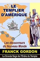 LE TEMPLIER D'AMÉRIQUE: Les Découvreurs du Nouveau Monde (La Grande Saga de l'Ordre du Temple t. 2) Format Kindle
