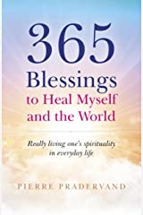 365 Blessings to Heal Myself and the World: Really Living One's Spirituality in Everyday Life Kindle Edition