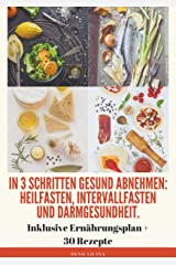 In 3 Schritten gesund abnehmen! (Heilfasten, Intervallfasten, Darmgesundheit) Taschenbuch