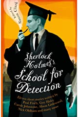 Sherlock Holmes's School for Detection: 11 New Adventures and Intrigues Kindle Edition