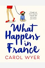 What Happens in France: A laugh out loud romantic comedy that will touch your heart Kindle Edition