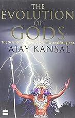 The Evolution Of Gods : The Scientific Origin Of Divinity And Religion