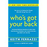 Who's Got Your Back: The Breakthrough Program to Build Deep, Trusting Relationships That Create Success--and Won't Let You Fa