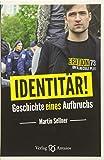 Identitär!: Geschichte eines Aufbruchs