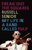 Freak Out the Squares: Life in a band called Pulp
