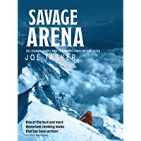 Savage Arena: K2, Changabang and the North Face of the Eiger