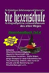 Hexe Maria Hexenrezeptbuch Teil 4: Für Krauterhexen, Selbermacherinnen und Sparfüchse: Für Kräuterhexen, Selbermacherinnen, Sparfüchse, Selbstversorger, Allergiker und Gesundheitsbewusste Kindle Ausgabe