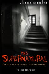 A Brief Guide to the Supernatural: Ghosts, Vampires and the Paranormal (Brief Histories) Kindle Edition