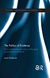 The Politics of Evidence (Open Access): From evidence-based policy to the good governance of evidence (Routledge Studies in Governance and Public Policy Book 28) (English Edition)