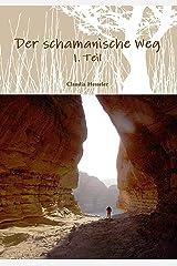 Der schamanische Weg - Teil 1: Ein ungewöhnliches Lehrbuch zum Selbststudium  oder besser zur Selbsterfahrung Kindle Ausgabe