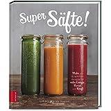 Super Säfte!: Mehr als 90 Wohlfühl-Rezepte für mehr Energie, Power und Kraft
