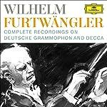 Wilhelm Furtwängler: Complete Recordings on Deutsche Grammophon and Decca