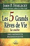 Les 5 Grands Rêves de Vie - La suite - Des moments passionnants